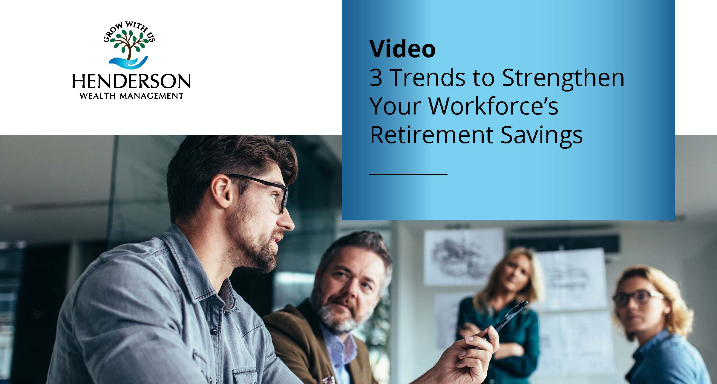 3 Trends to Help Strengthen Your Workforce's Retirement Savings